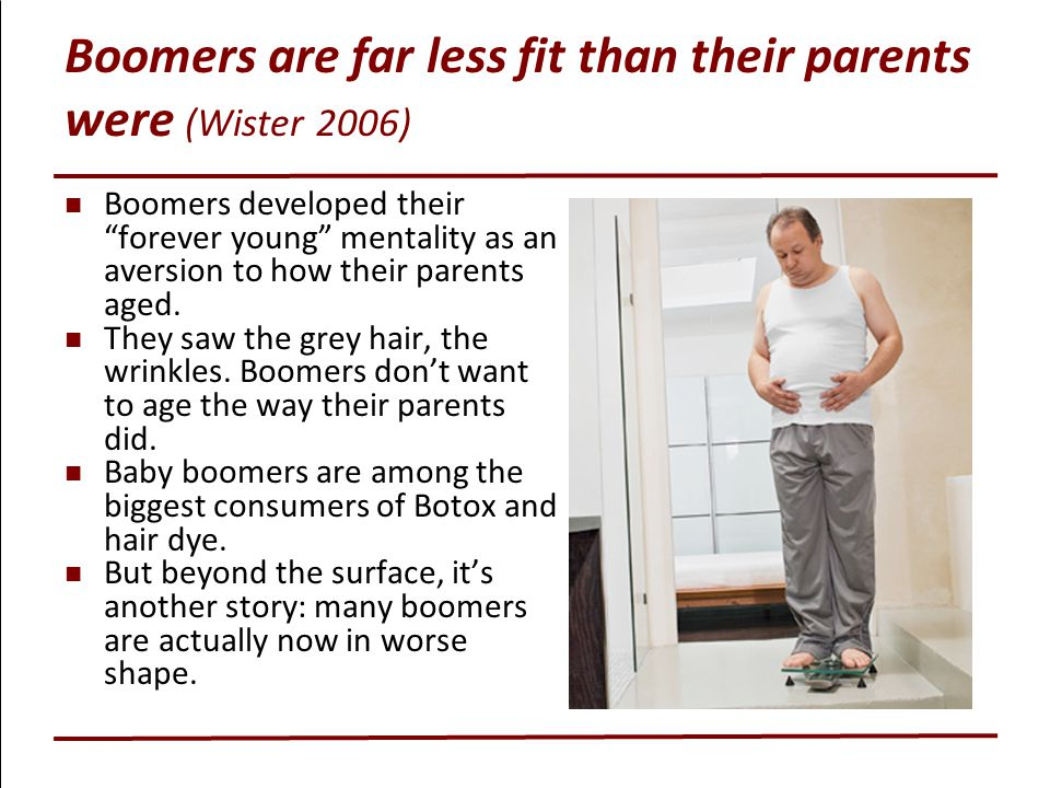Boomers are far less fit than their parents were (Wister 2006)