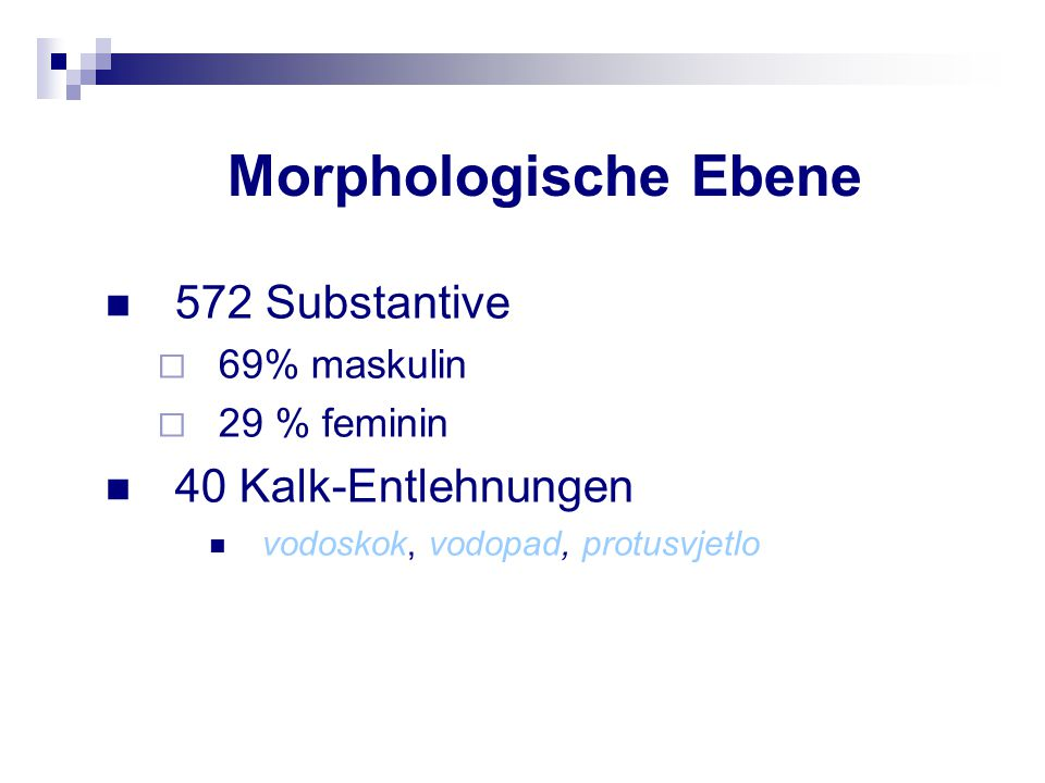 Morphologische Ebene 572 Substantive 40 Kalk-Entlehnungen 69% maskulin