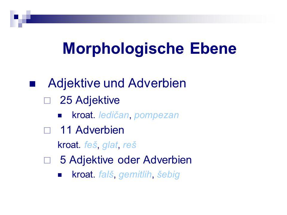 Morphologische Ebene Adjektive und Adverbien 25 Adjektive 11 Adverbien
