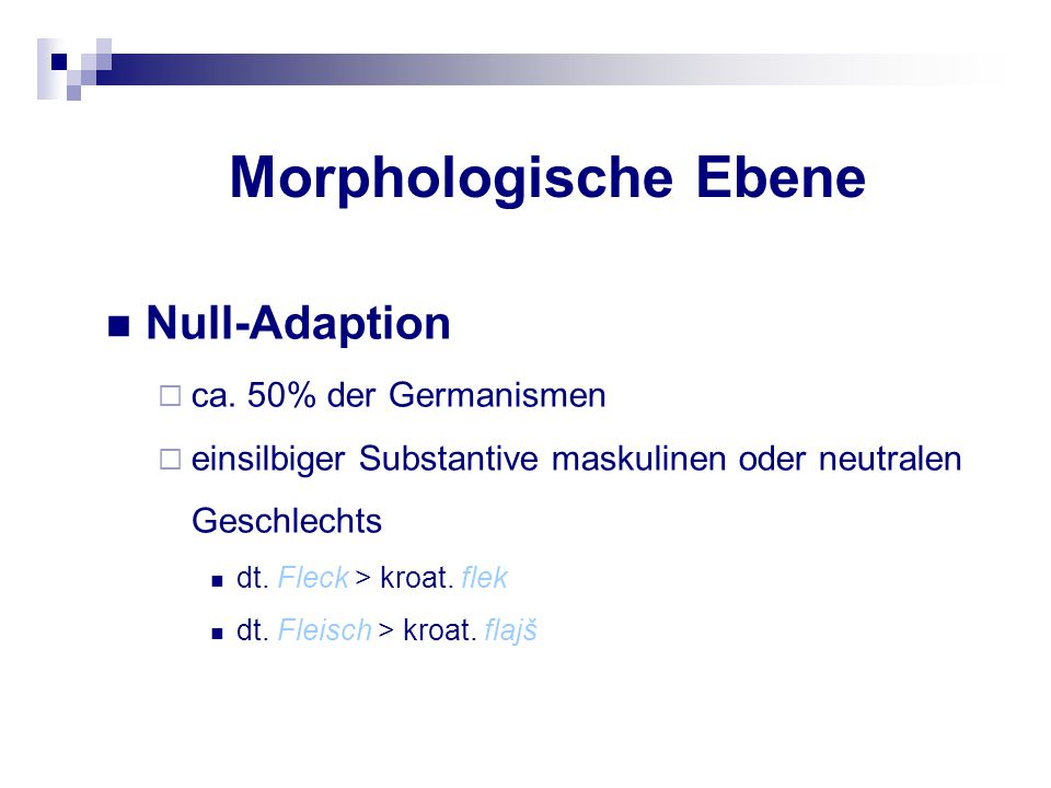 Morphologische Ebene Null-Adaption ca. 50% der Germanismen