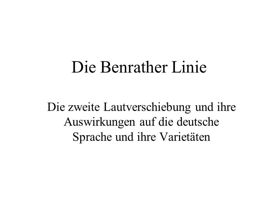 Die Benrather Linie Die zweite Lautverschiebung und ihre Auswirkungen auf die deutsche Sprache und ihre Varietäten.