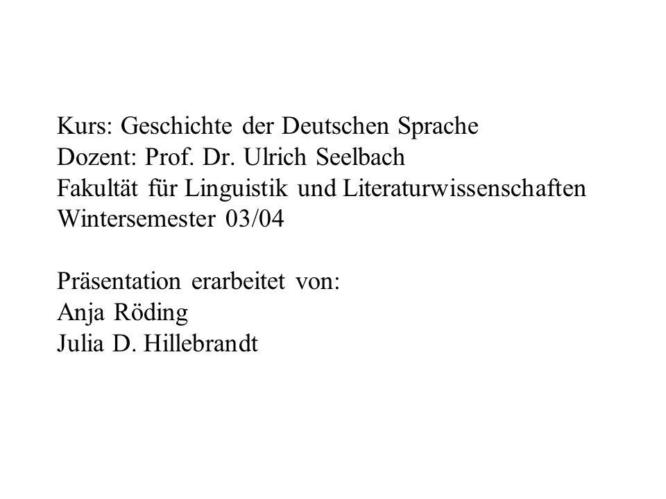 Kurs: Geschichte der Deutschen Sprache Dozent: Prof. Dr
