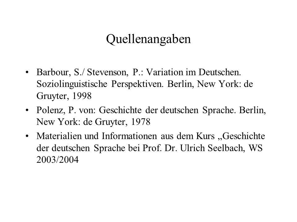Quellenangaben Barbour, S./ Stevenson, P.: Variation im Deutschen. Soziolinguistische Perspektiven. Berlin, New York: de Gruyter, 1998.