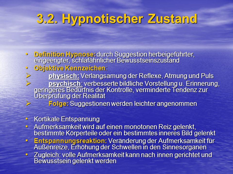 3.2. Hypnotischer Zustand Definition Hypnose: durch Suggestion herbeigeführter, eingeengter, schlafähnlicher Bewusstseinszustand.
