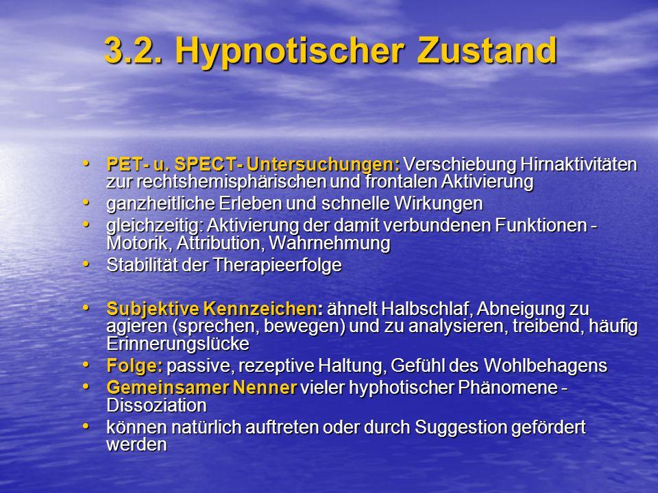 3.2. Hypnotischer Zustand PET- u. SPECT- Untersuchungen: Verschiebung Hirnaktivitäten zur rechtshemisphärischen und frontalen Aktivierung.