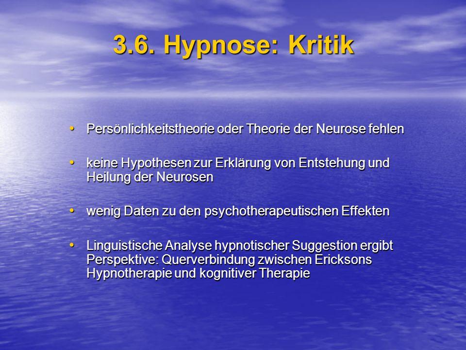3.6. Hypnose: Kritik Persönlichkeitstheorie oder Theorie der Neurose fehlen. keine Hypothesen zur Erklärung von Entstehung und Heilung der Neurosen.