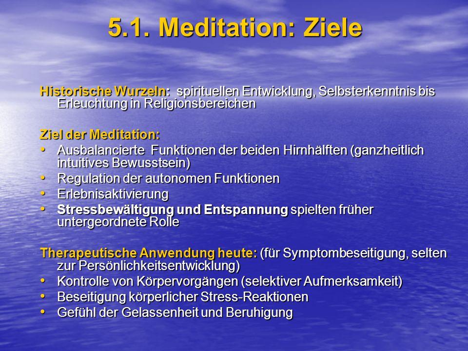 5.1. Meditation: Ziele Historische Wurzeln: spirituellen Entwicklung, Selbsterkenntnis bis Erleuchtung in Religionsbereichen.