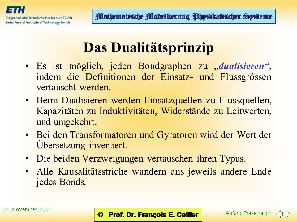 """Das Dualitätsprinzip Es ist möglich, jeden Bondgraphen zu """"dualisieren , indem die Definitionen der Einsatz- und Flussgrössen vertauscht werden."""