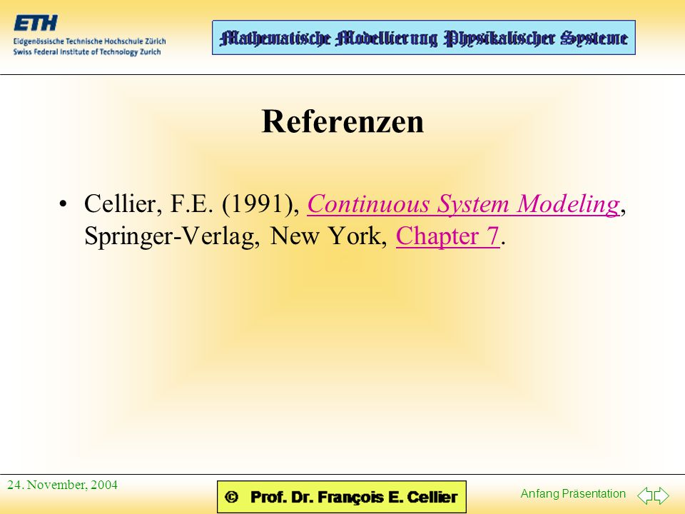 Referenzen Cellier, F.E. (1991), Continuous System Modeling, Springer-Verlag, New York, Chapter 7.