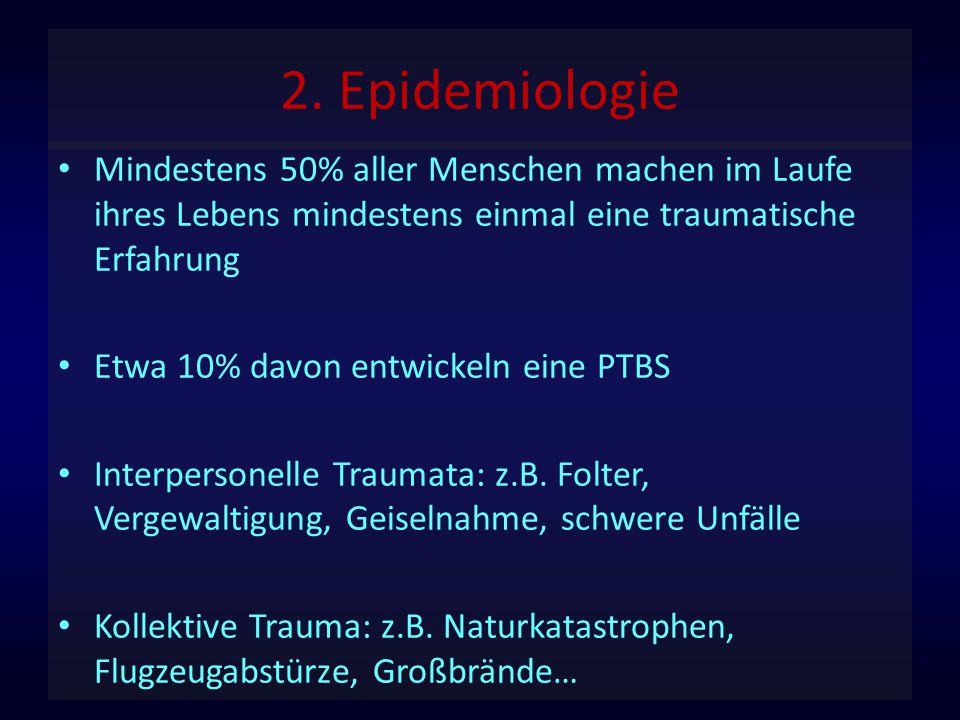 2. Epidemiologie Mindestens 50% aller Menschen machen im Laufe ihres Lebens mindestens einmal eine traumatische Erfahrung.