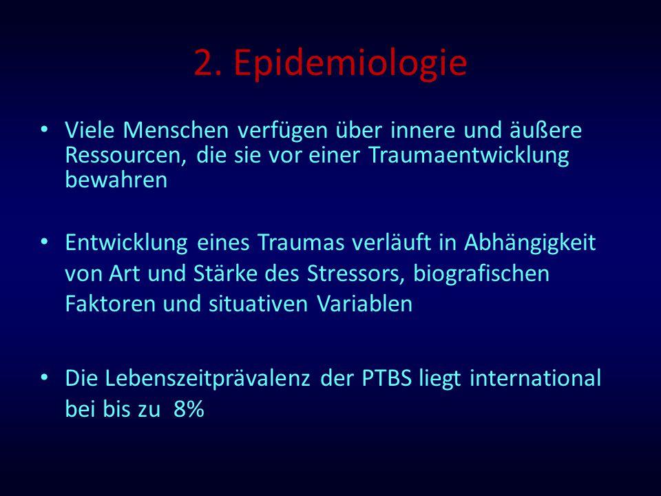 2. Epidemiologie Viele Menschen verfügen über innere und äußere Ressourcen, die sie vor einer Traumaentwicklung bewahren.
