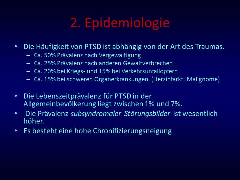2. Epidemiologie Die Häufigkeit von PTSD ist abhängig von der Art des Traumas. Ca. 50% Prävalenz nach Vergewaltigung.