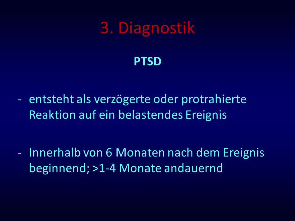 3. Diagnostik PTSD. entsteht als verzögerte oder protrahierte Reaktion auf ein belastendes Ereignis.