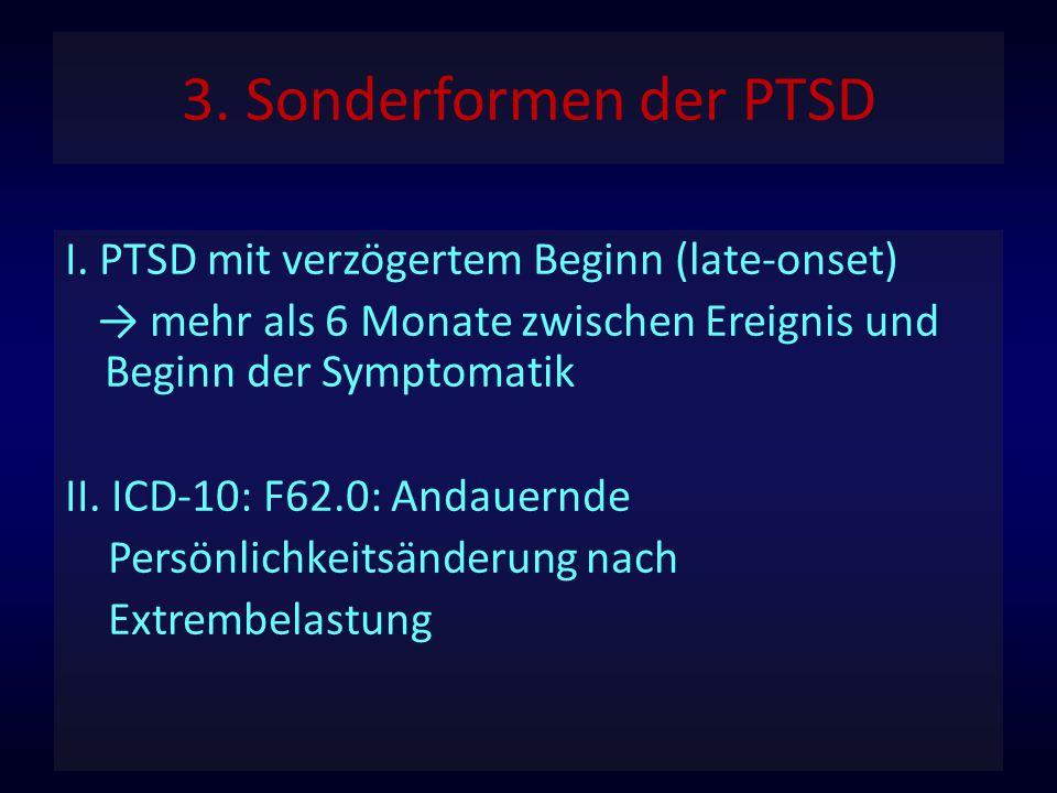 3. Sonderformen der PTSD I. PTSD mit verzögertem Beginn (late-onset)