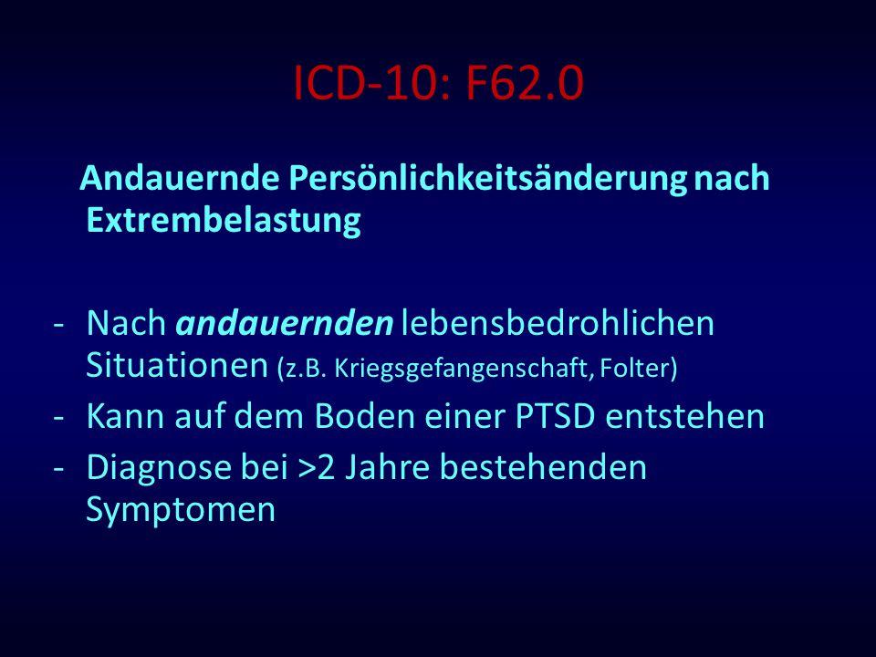 ICD-10: F62.0 Andauernde Persönlichkeitsänderung nach Extrembelastung