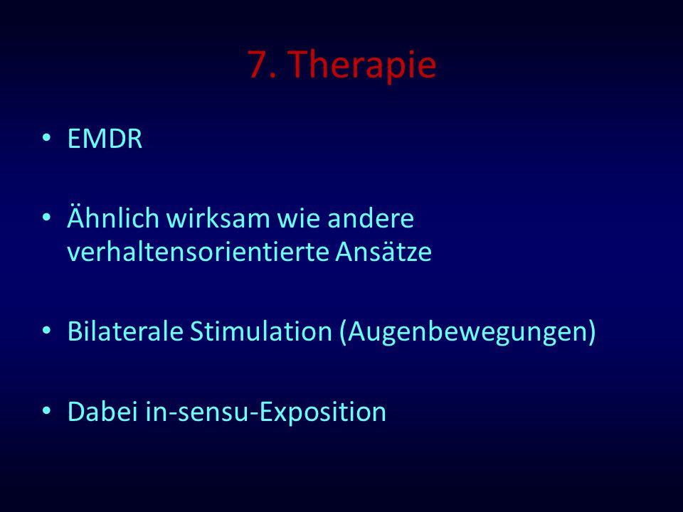 7. Therapie EMDR. Ähnlich wirksam wie andere verhaltensorientierte Ansätze. Bilaterale Stimulation (Augenbewegungen)