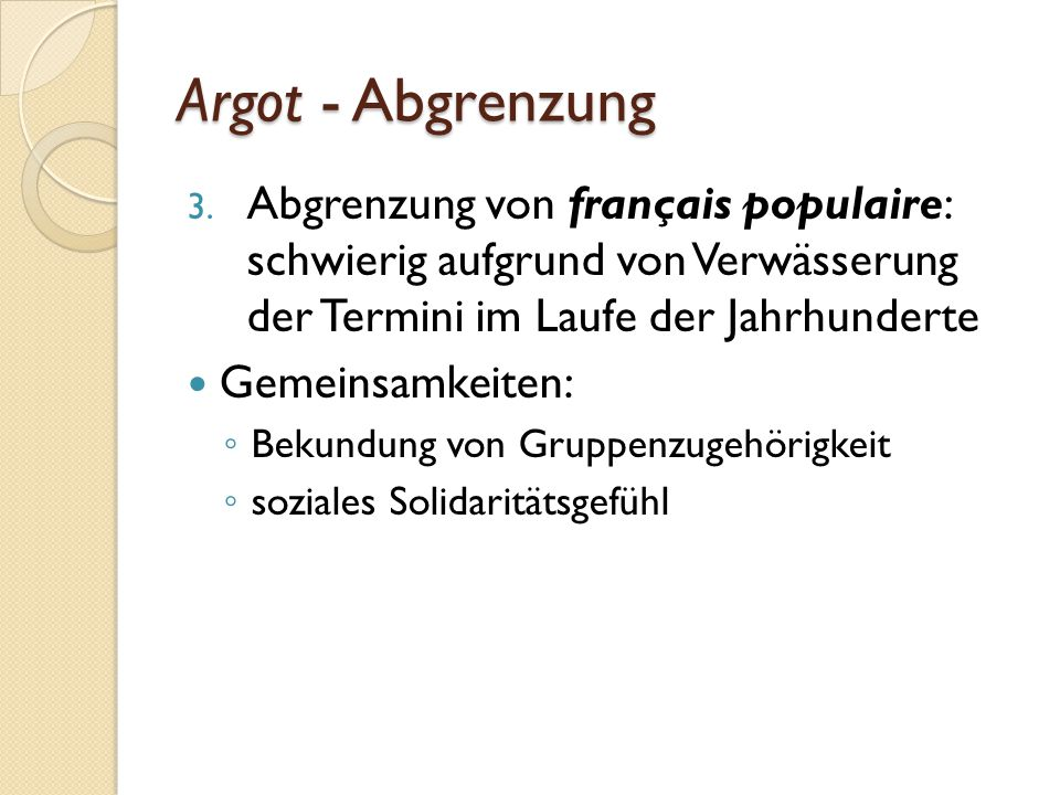Argot - Abgrenzung Abgrenzung von français populaire: schwierig aufgrund von Verwässerung der Termini im Laufe der Jahrhunderte.