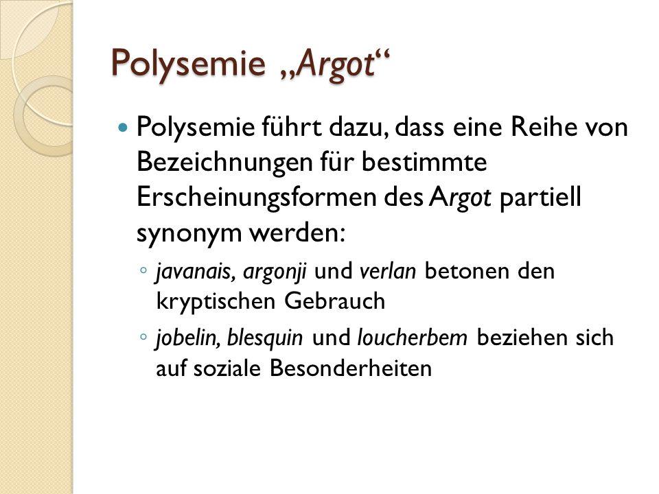"""Polysemie """"Argot Polysemie führt dazu, dass eine Reihe von Bezeichnungen für bestimmte Erscheinungsformen des Argot partiell synonym werden:"""