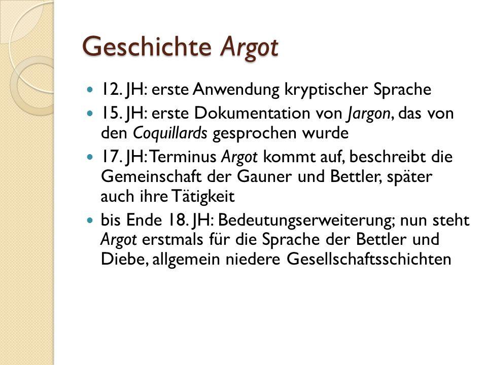 Geschichte Argot 12. JH: erste Anwendung kryptischer Sprache