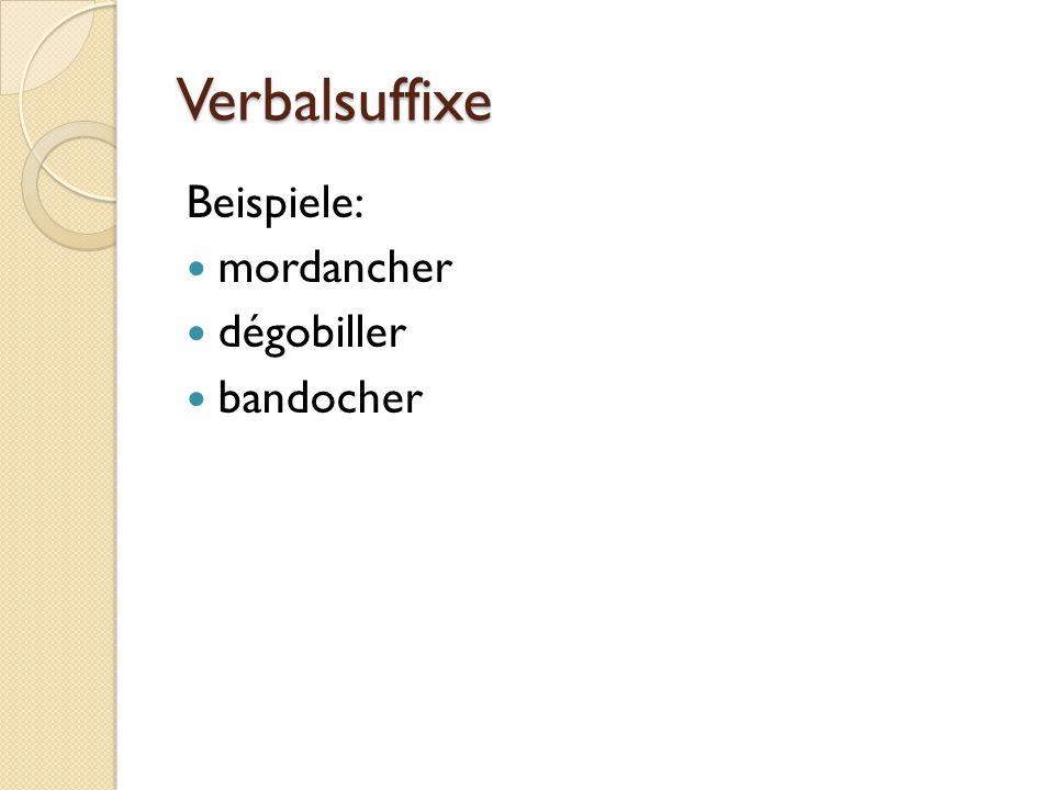 Verbalsuffixe Beispiele: mordancher dégobiller bandocher