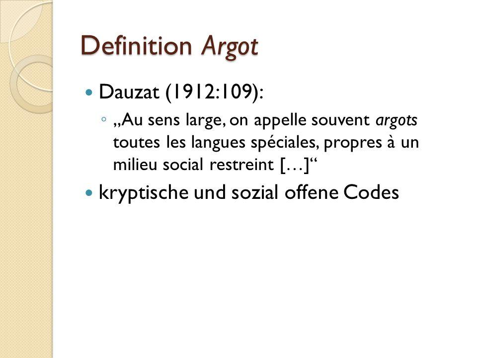 Definition Argot Dauzat (1912:109): kryptische und sozial offene Codes