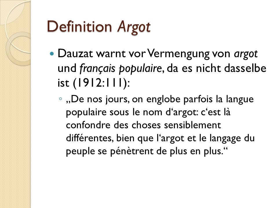 Definition Argot Dauzat warnt vor Vermengung von argot und français populaire, da es nicht dasselbe ist (1912:111):