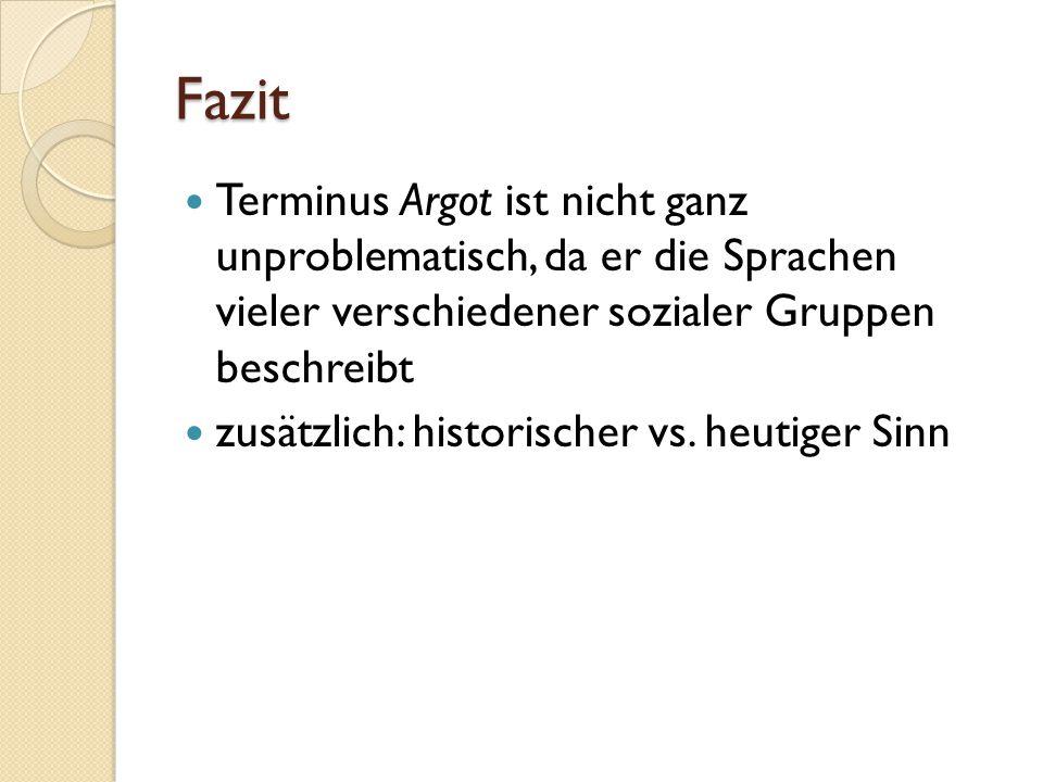 Fazit Terminus Argot ist nicht ganz unproblematisch, da er die Sprachen vieler verschiedener sozialer Gruppen beschreibt.