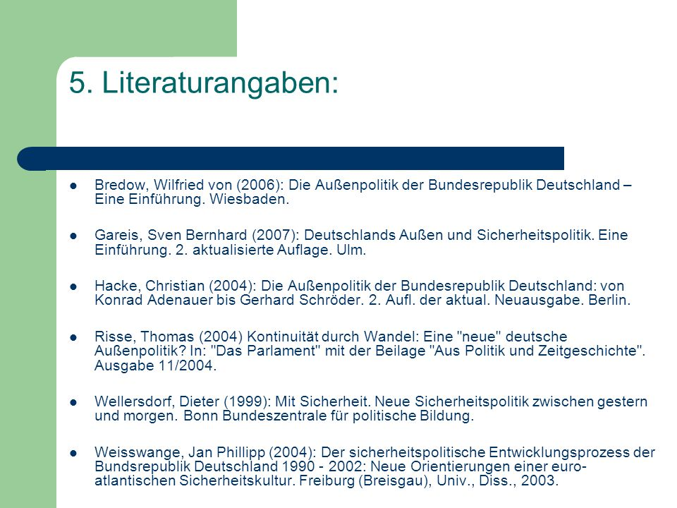 5. Literaturangaben: Bredow, Wilfried von (2006): Die Außenpolitik der Bundesrepublik Deutschland – Eine Einführung. Wiesbaden.