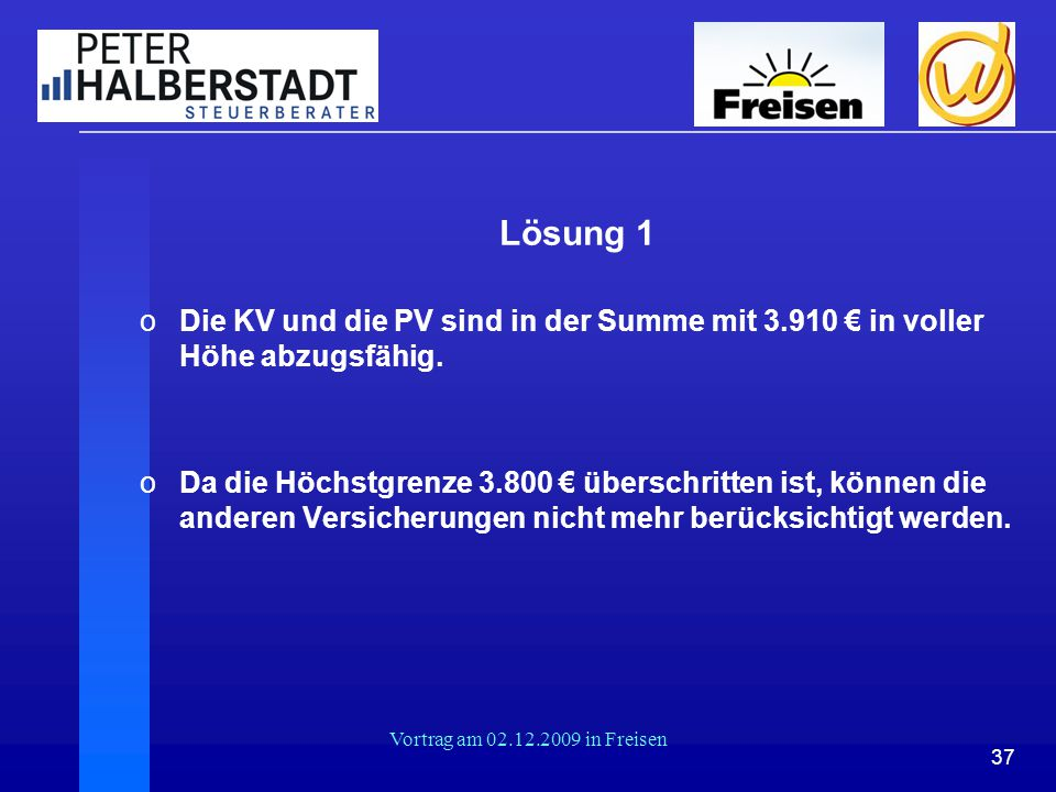 Lösung 1 Die KV und die PV sind in der Summe mit 3.910 € in voller Höhe abzugsfähig.