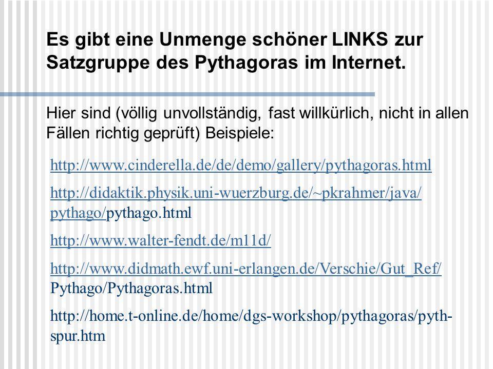 Es gibt eine Unmenge schöner LINKS zur Satzgruppe des Pythagoras im Internet.