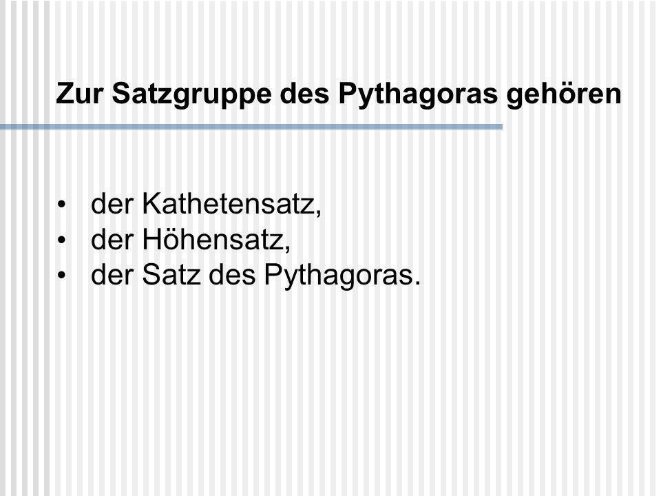 Zur Satzgruppe des Pythagoras gehören