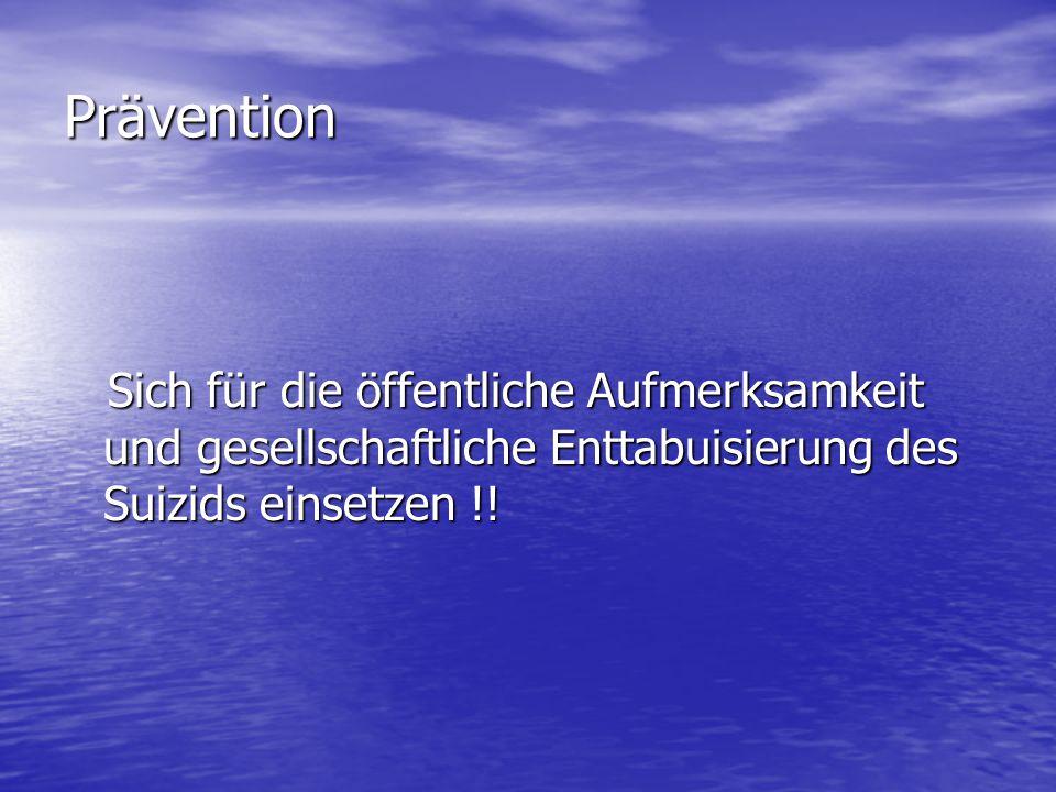Prävention Sich für die öffentliche Aufmerksamkeit und gesellschaftliche Enttabuisierung des Suizids einsetzen !!