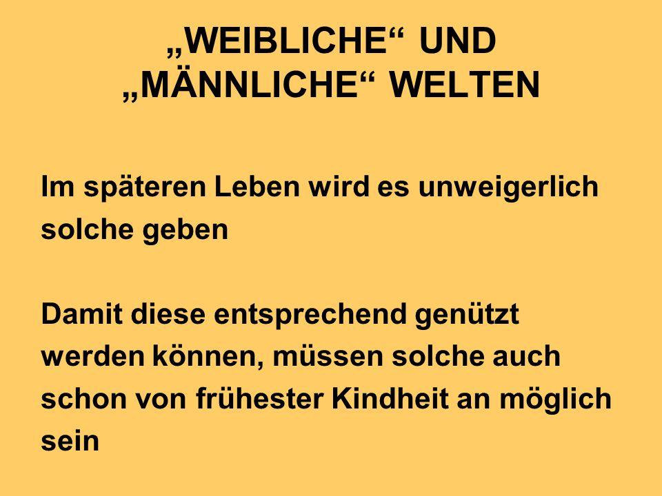 """""""WEIBLICHE UND """"MÄNNLICHE WELTEN"""