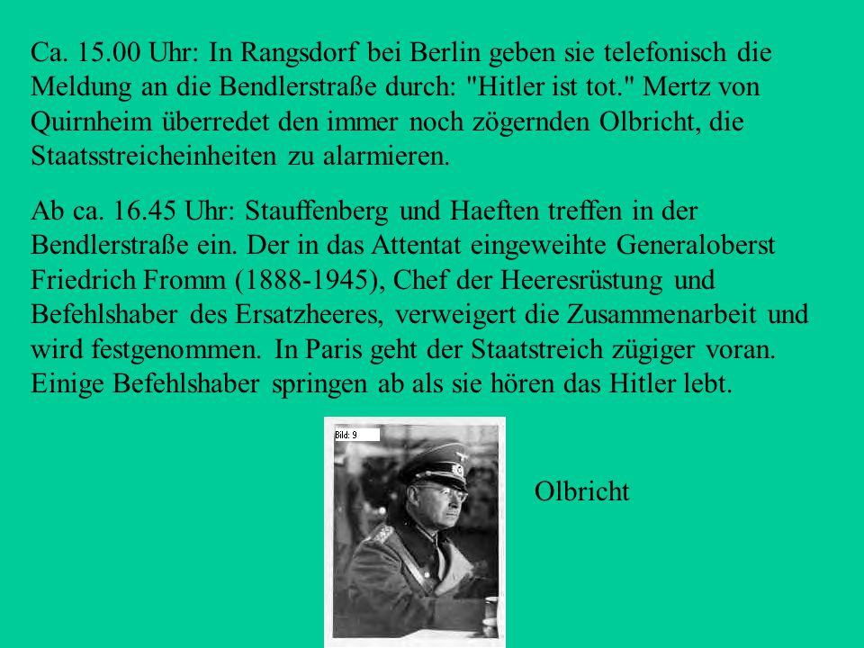 Ca. 15.00 Uhr: In Rangsdorf bei Berlin geben sie telefonisch die Meldung an die Bendlerstraße durch: Hitler ist tot. Mertz von Quirnheim überredet den immer noch zögernden Olbricht, die Staatsstreicheinheiten zu alarmieren.