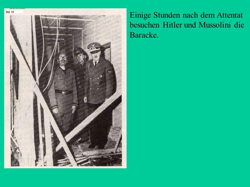 Einige Stunden nach dem Attentat besuchen Hitler und Mussolini die Baracke.