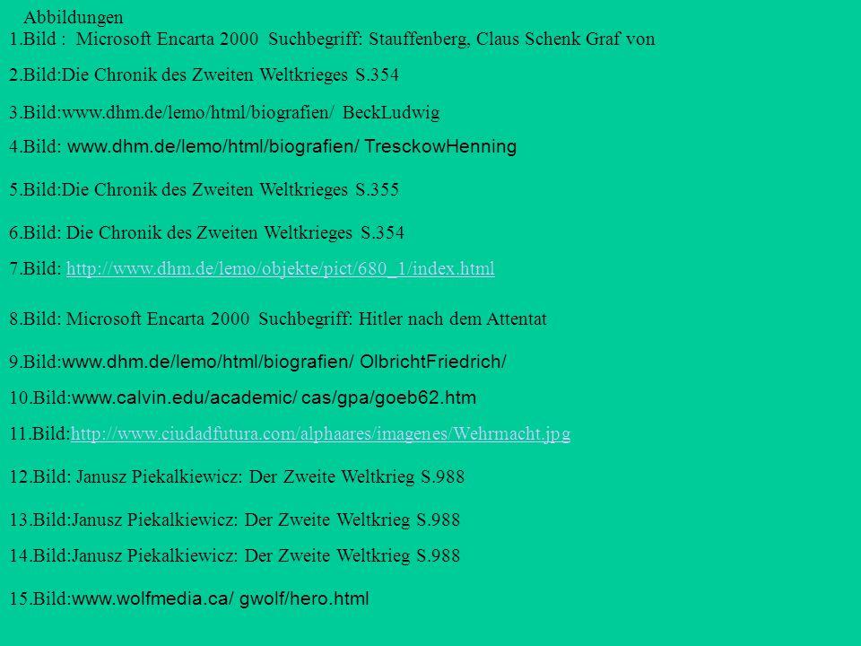 Abbildungen 1.Bild : Microsoft Encarta 2000 Suchbegriff: Stauffenberg, Claus Schenk Graf von. 2.Bild:Die Chronik des Zweiten Weltkrieges S.354.