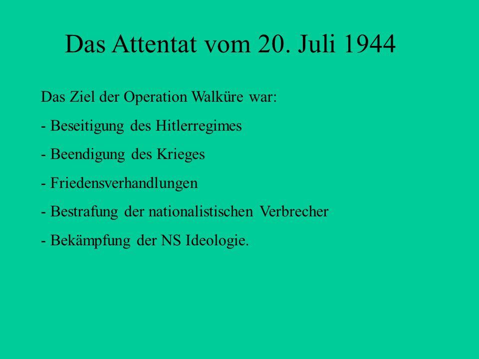 Das Attentat vom 20. Juli 1944 Das Ziel der Operation Walküre war: