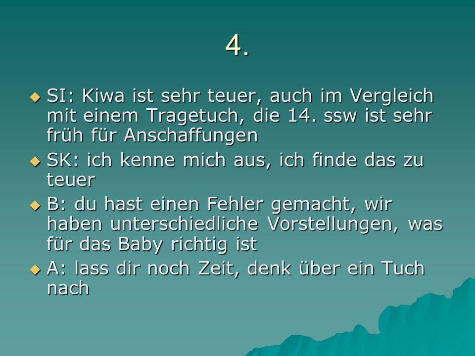 4. SI: Kiwa ist sehr teuer, auch im Vergleich mit einem Tragetuch, die 14. ssw ist sehr früh für Anschaffungen.