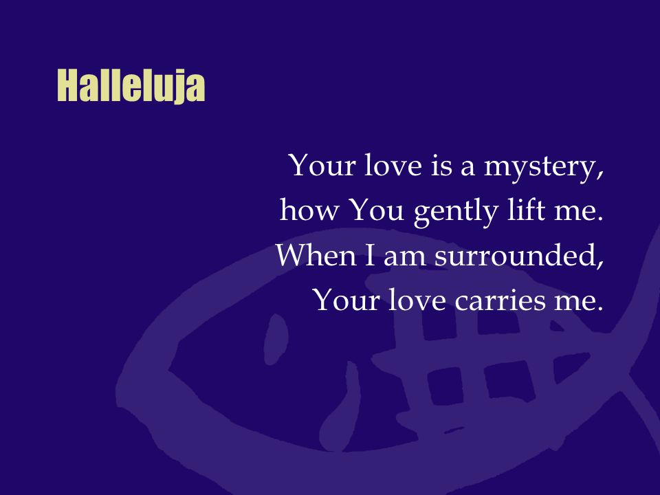 Halleluja Your love is a mystery, how You gently lift me.