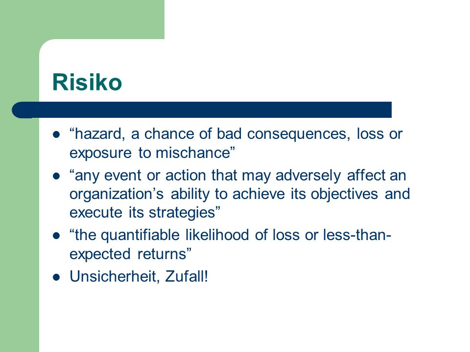Risiko hazard, a chance of bad consequences, loss or exposure to mischance