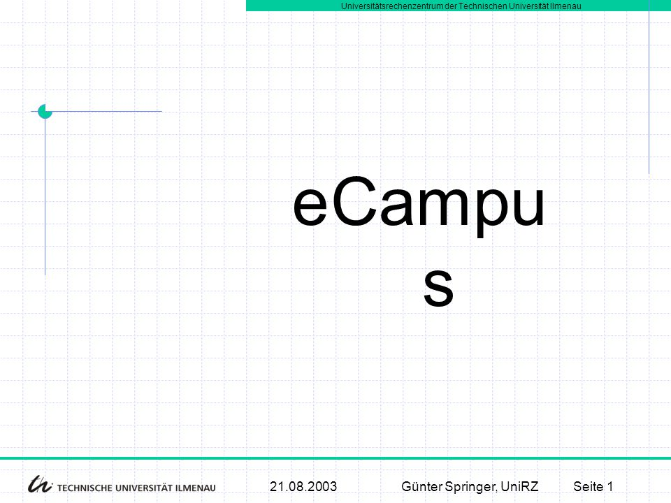 e Campus 21.08.2003 Günter Springer, UniRZ