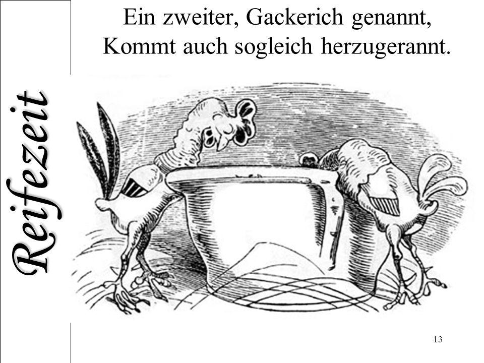 Ein zweiter, Gackerich genannt, Kommt auch sogleich herzugerannt.
