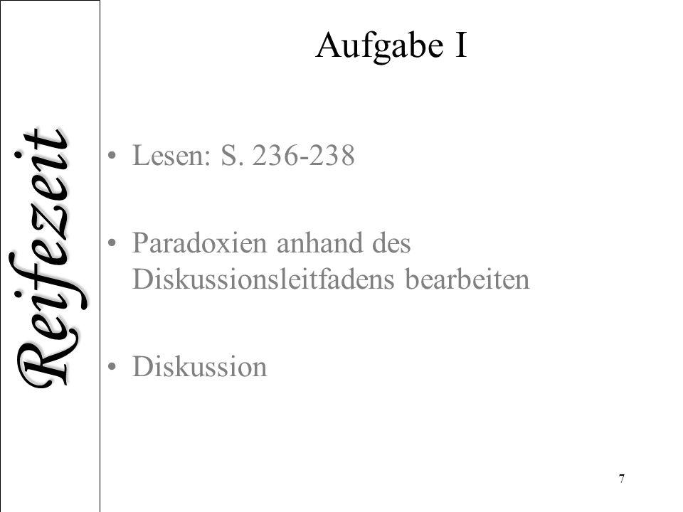 Aufgabe I Lesen: S. 236-238 Paradoxien anhand des Diskussionsleitfadens bearbeiten Diskussion