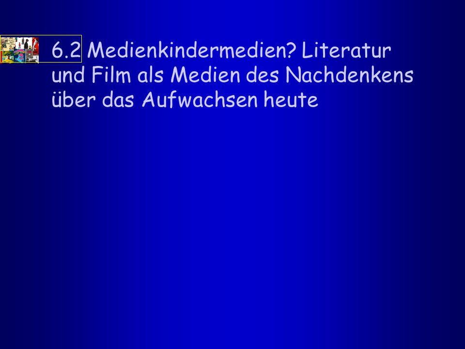 6.2 Medienkindermedien Literatur und Film als Medien des Nachdenkens über das Aufwachsen heute