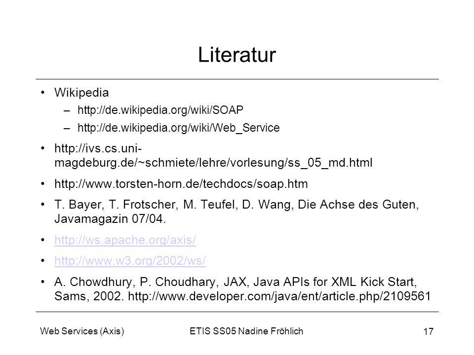 Literatur Wikipedia. http://de.wikipedia.org/wiki/SOAP. http://de.wikipedia.org/wiki/Web_Service.
