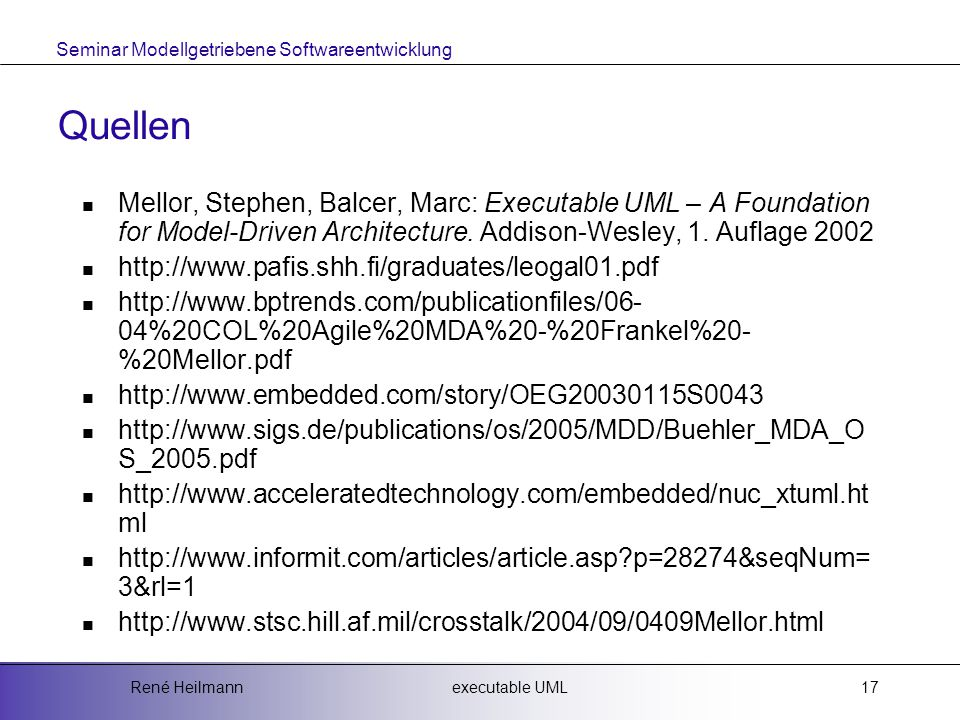 Quellen Mellor, Stephen, Balcer, Marc: Executable UML – A Foundation for Model-Driven Architecture. Addison-Wesley, 1. Auflage 2002.