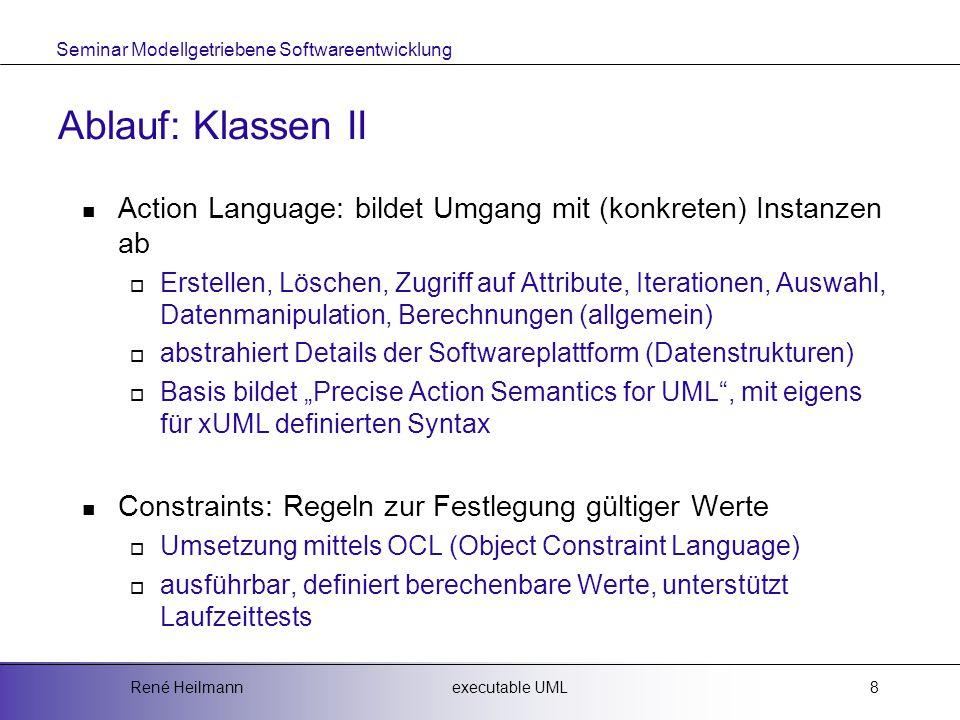 Ablauf: Klassen II Action Language: bildet Umgang mit (konkreten) Instanzen ab.