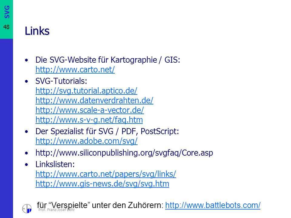 Links Die SVG-Website für Kartographie / GIS: http://www.carto.net/