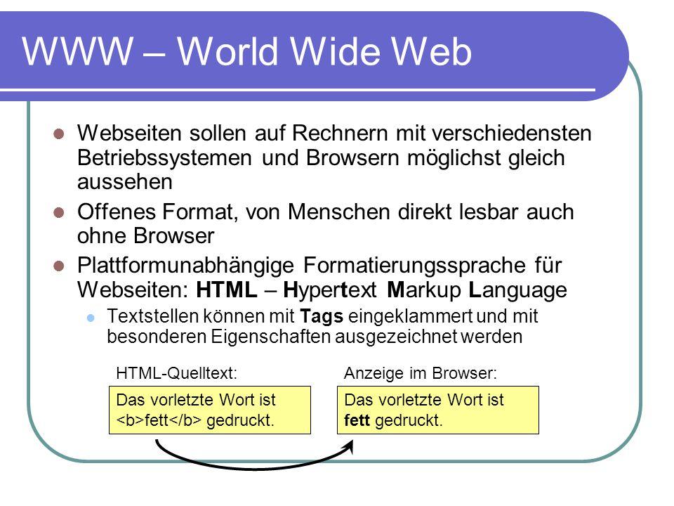 WWW – World Wide Web Webseiten sollen auf Rechnern mit verschiedensten Betriebssystemen und Browsern möglichst gleich aussehen.