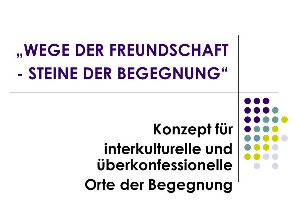"""""""WEGE DER FREUNDSCHAFT - STEINE DER BEGEGNUNG"""